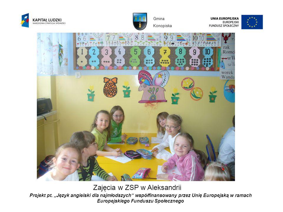 Projekt pt. Język angielski dla najmłodszych współfinansowany przez Unię Europejską w ramach Europejskiego Funduszu Społecznego Zajęcia w ZSP w Aleksa