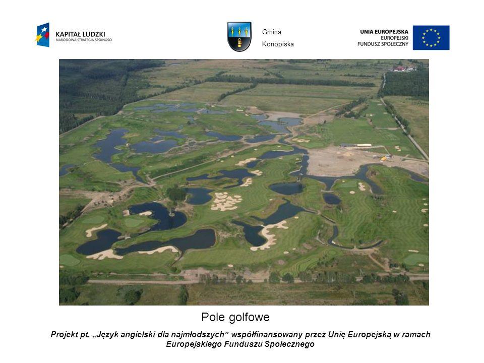 Projekt pt. Język angielski dla najmłodszych współfinansowany przez Unię Europejską w ramach Europejskiego Funduszu Społecznego Pole golfowe Gmina Kon