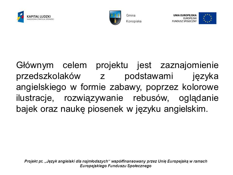 Projekt pt. Język angielski dla najmłodszych współfinansowany przez Unię Europejską w ramach Europejskiego Funduszu Społecznego Głównym celem projektu