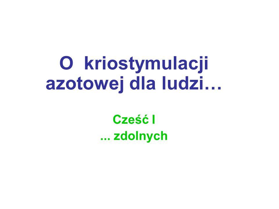 O kriostymulacji azotowej dla ludzi… Cześć I... zdolnych