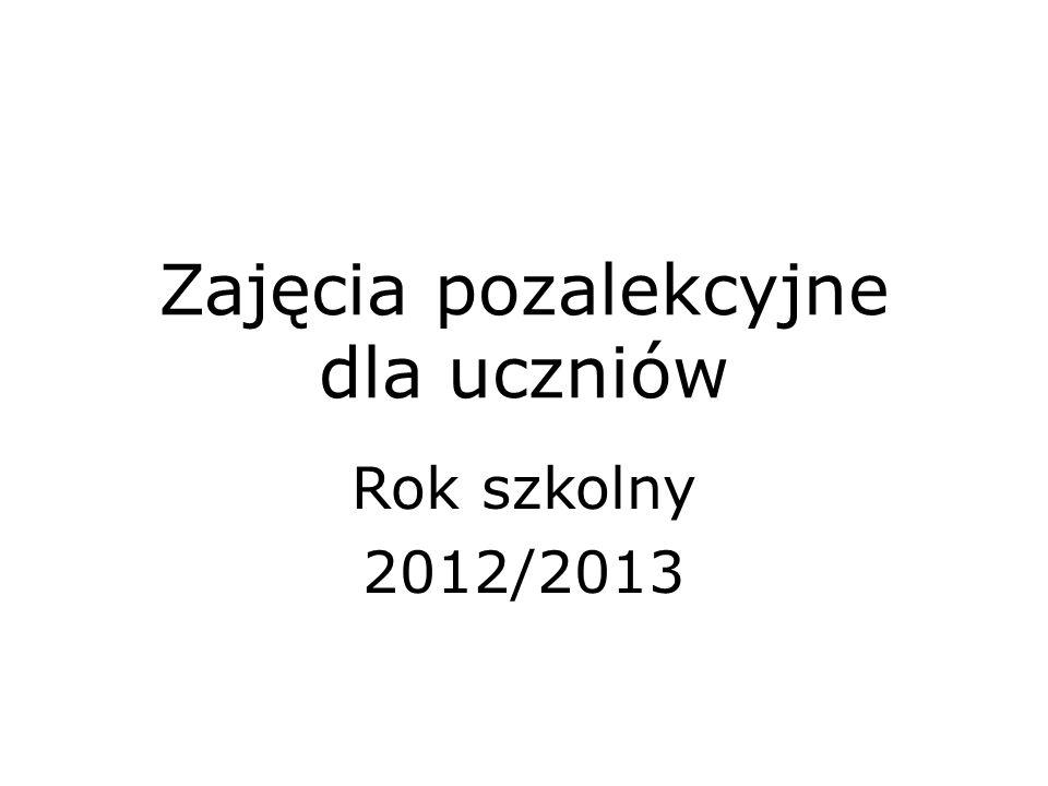 Zajęcia pozalekcyjne dla uczniów Rok szkolny 2012/2013