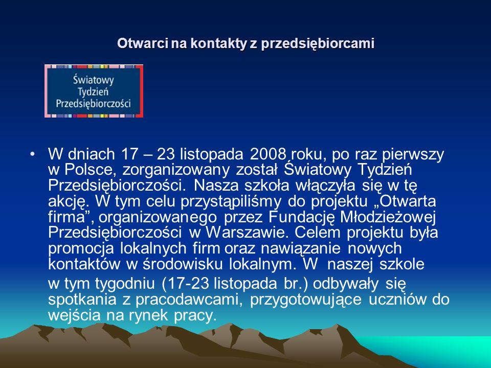 Otwarci na kontakty z przedsiębiorcami W dniach 17 – 23 listopada 2008 roku, po raz pierwszy w Polsce, zorganizowany został Światowy Tydzień Przedsiębiorczości.