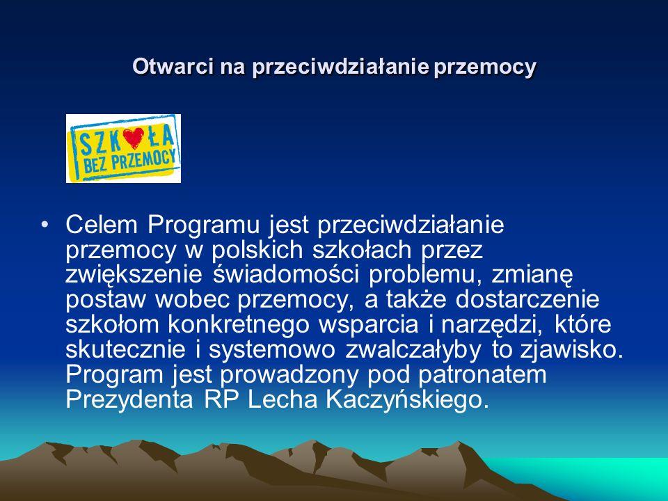 Otwarci na przeciwdziałanie przemocy Celem Programu jest przeciwdziałanie przemocy w polskich szkołach przez zwiększenie świadomości problemu, zmianę postaw wobec przemocy, a także dostarczenie szkołom konkretnego wsparcia i narzędzi, które skutecznie i systemowo zwalczałyby to zjawisko.