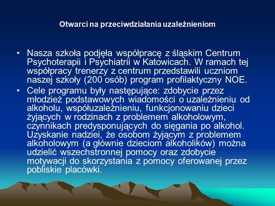 Otwarci na przeciwdziałania uzależnieniom Nasza szkoła podjęła współpracę z śląskim Centrum Psychoterapii i Psychiatrii w Katowicach.