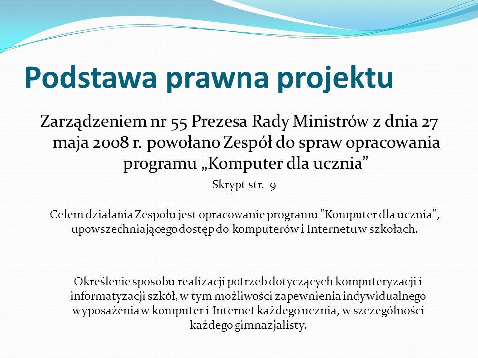 Podstawa prawna projektu Zarządzeniem nr 55 Prezesa Rady Ministrów z dnia 27 maja 2008 r. powołano Zespół do spraw opracowania programu Komputer dla u