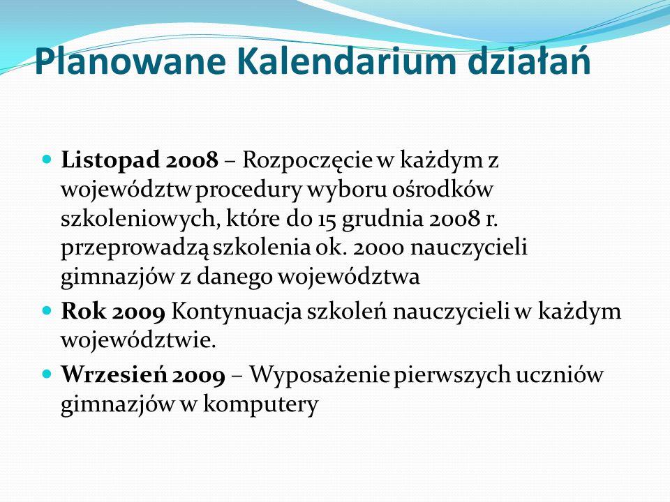 Planowane Kalendarium działań Listopad 2008 – Rozpoczęcie w każdym z województw procedury wyboru ośrodków szkoleniowych, które do 15 grudnia 2008 r.
