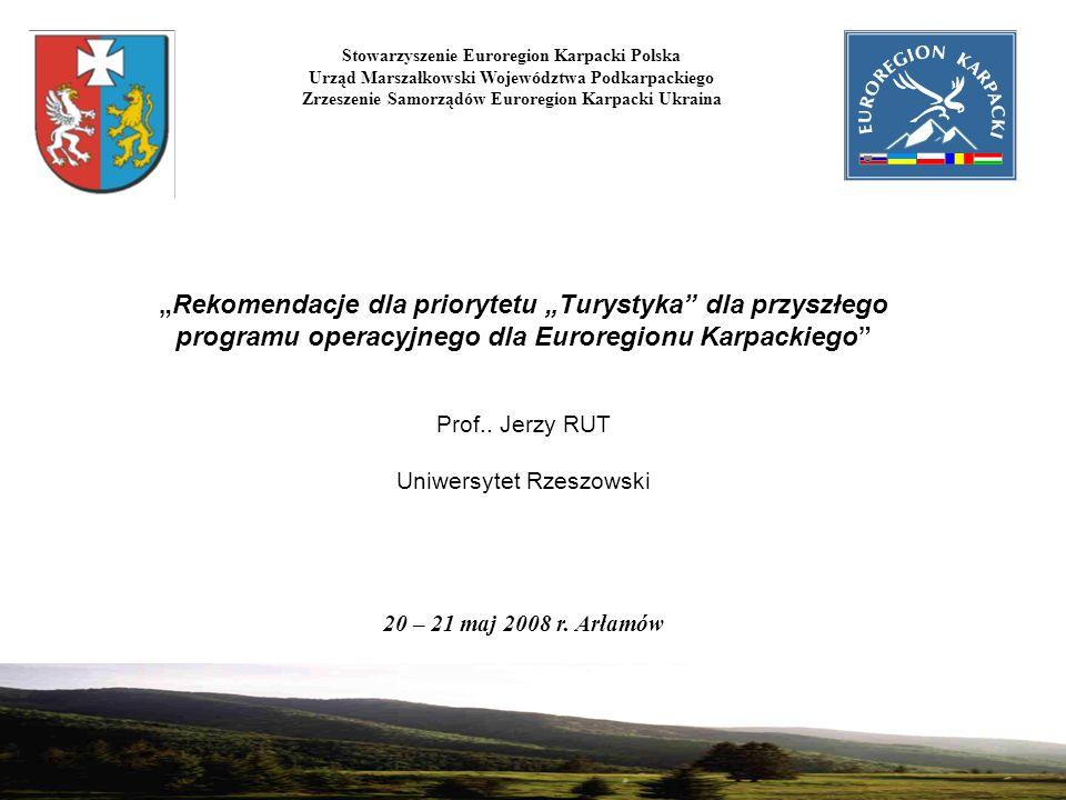 Rekomendacje dla priorytetu Turystyka dla przyszłego programu operacyjnego dla Euroregionu Karpackiego Prof.. Jerzy RUT Uniwersytet Rzeszowski 20 – 21