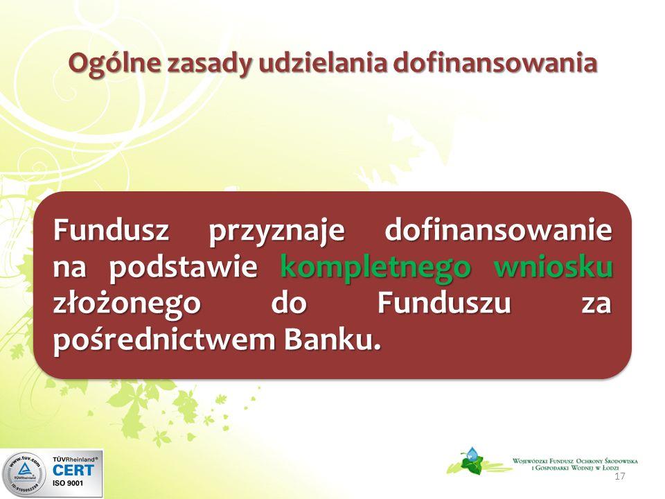 Ogólne zasady udzielania dofinansowania Fundusz przyznaje dofinansowanie na podstawie kompletnego wniosku złożonego do Funduszu za pośrednictwem Banku.