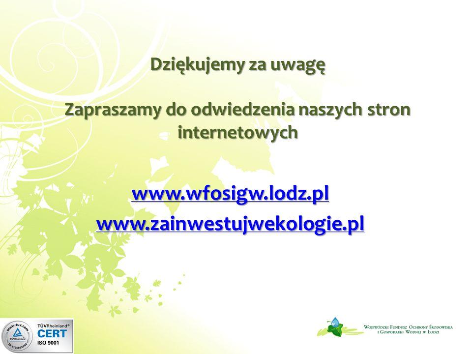 Dziękujemy za uwagę Zapraszamy do odwiedzenia naszych stron internetowych www.wfosigw.lodz.pl www.zainwestujwekologie.pl