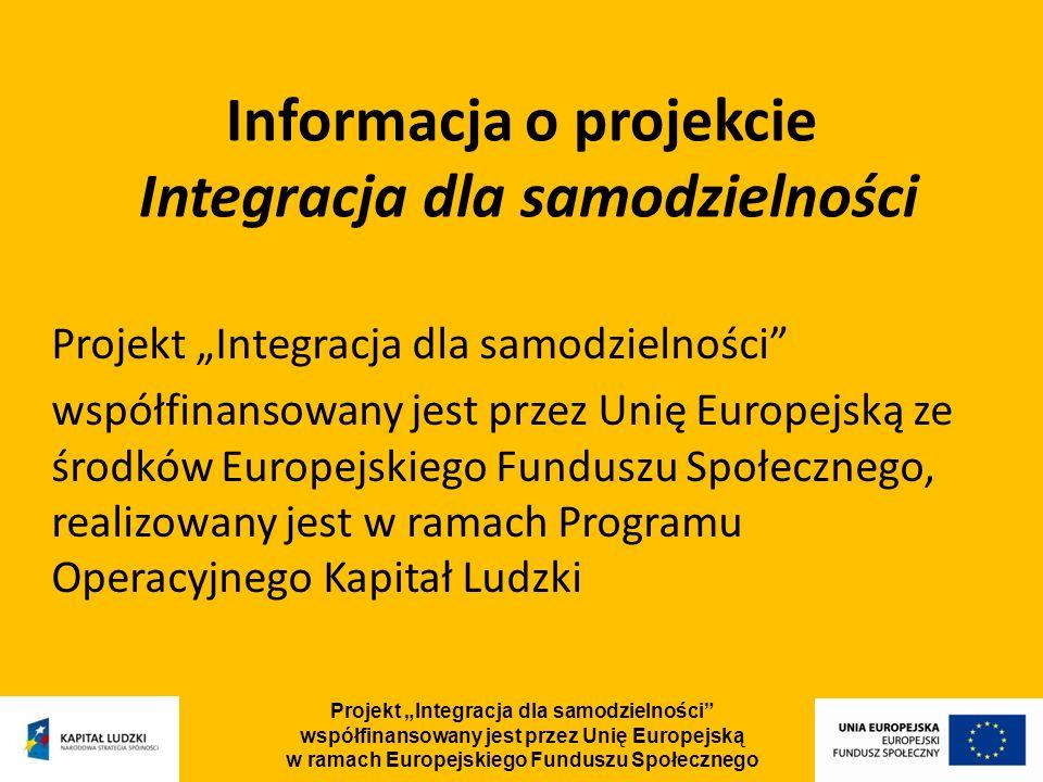 Projekt Integracja dla samodzielności współfinansowany jest przez Unię Europejską w ramach Europejskiego Funduszu Społecznego Informacja o projekcie Integracja dla samodzielności Projekt Integracja dla samodzielności współfinansowany jest przez Unię Europejską ze środków Europejskiego Funduszu Społecznego, realizowany jest w ramach Programu Operacyjnego Kapitał Ludzki
