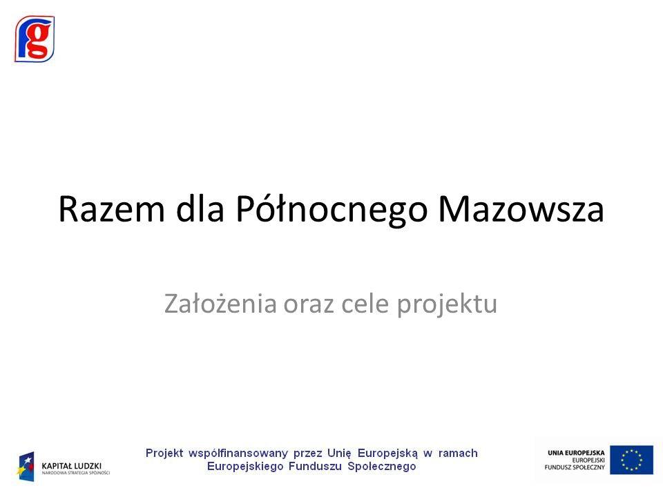 Razem dla Północnego Mazowsza Realizator projektu: Fundacja Gospodarcza im.