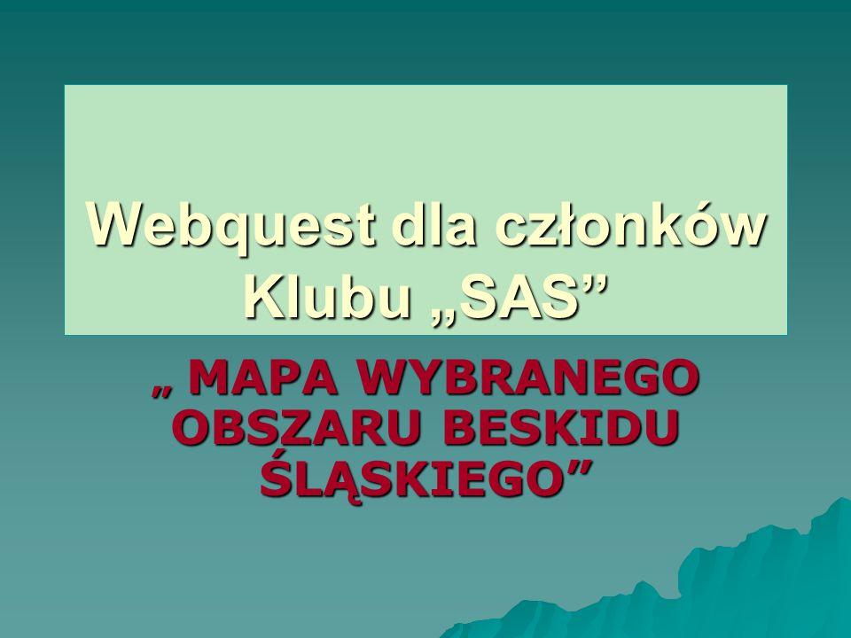 Webquest dla członków Klubu SAS MAPA WYBRANEGO OBSZARU BESKIDU ŚLĄSKIEGO MAPA WYBRANEGO OBSZARU BESKIDU ŚLĄSKIEGO