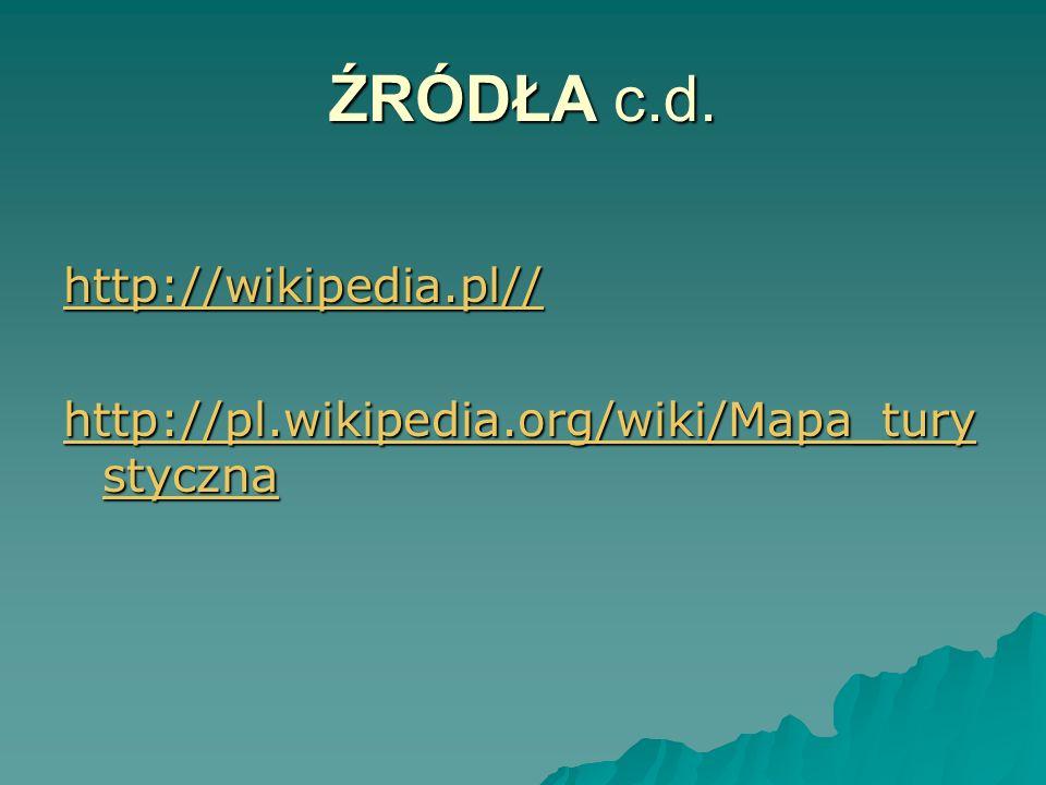 ŹRÓDŁA c.d. http://wikipedia.pl// http://pl.wikipedia.org/wiki/Mapa_tury styczna http://pl.wikipedia.org/wiki/Mapa_tury styczna