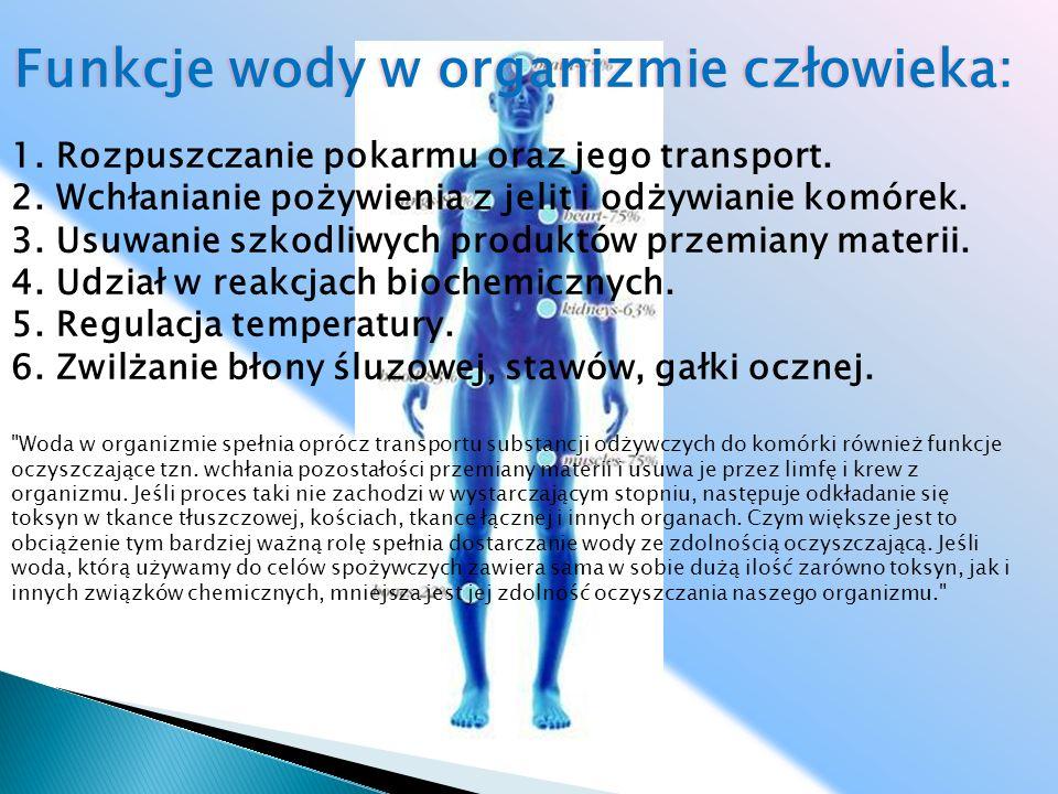 Funkcje wody w organizmie człowieka:Funkcje wody w organizmie człowieka: 1. Rozpuszczanie pokarmu oraz jego transport. 2. Wchłanianie pożywienia z jel
