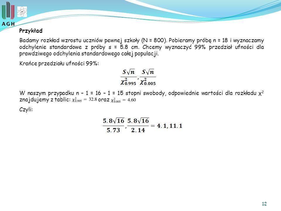12 Przykład Badamy rozkład wzrostu uczniów pewnej szkoły (N = 800).