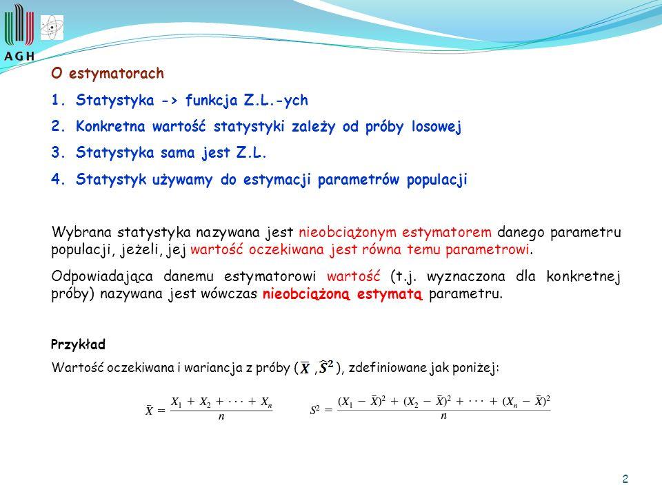 2 O estymatorach 1.Statystyka -> funkcja Z.L.-ych 2.Konkretna wartość statystyki zależy od próby losowej 3.Statystyka sama jest Z.L.