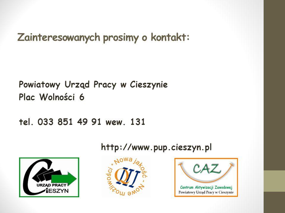 Zainteresowanych prosimy o kontakt: Powiatowy Urząd Pracy w Cieszynie Plac Wolności 6 tel. 033 851 49 91 wew. 131 http://www.pup.cieszyn.pl