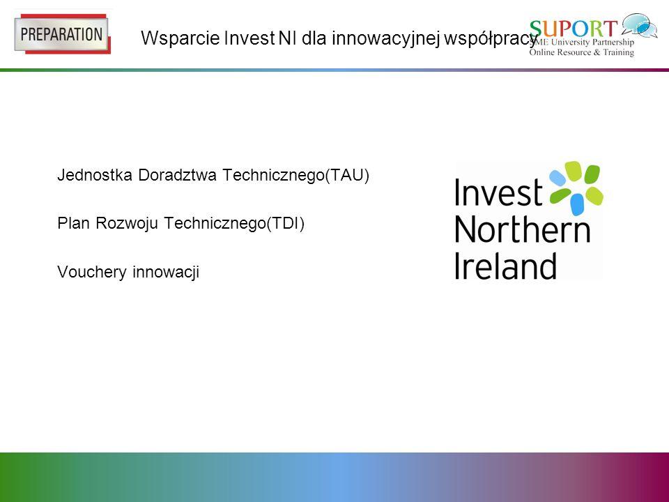 Wsparcie Invest NI dla innowacyjnej współpracy Jednostka Doradztwa Technicznego(TAU) Plan Rozwoju Technicznego(TDI) Vouchery innowacji