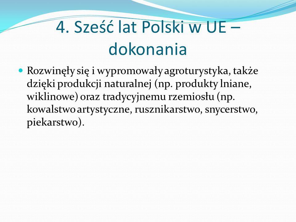 4. Sześć lat Polski w UE – dokonania Rozwinęły się i wypromowały agroturystyka, także dzięki produkcji naturalnej (np. produkty lniane, wiklinowe) ora