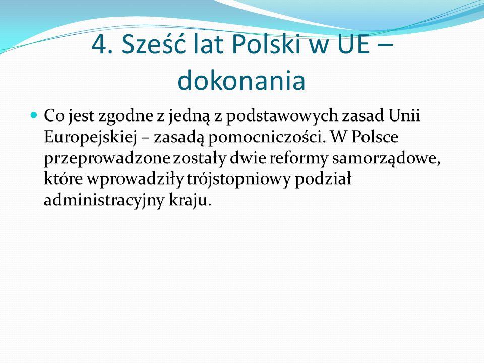4. Sześć lat Polski w UE – dokonania Co jest zgodne z jedną z podstawowych zasad Unii Europejskiej – zasadą pomocniczości. W Polsce przeprowadzone zos