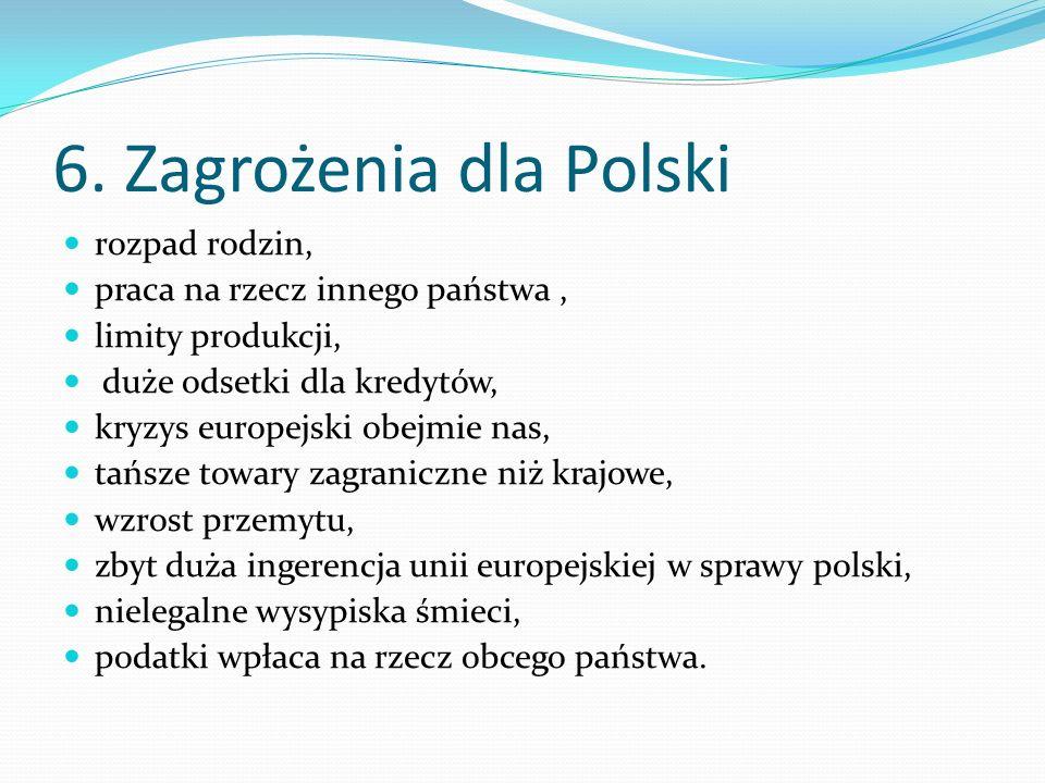 6. Zagrożenia dla Polski rozpad rodzin, praca na rzecz innego państwa, limity produkcji, duże odsetki dla kredytów, kryzys europejski obejmie nas, tań