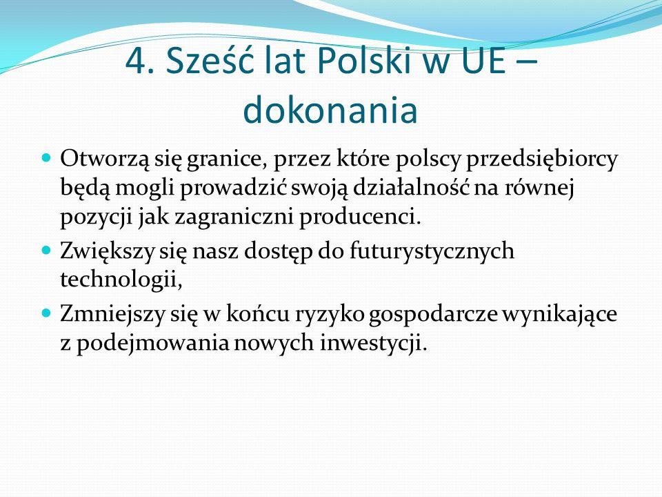 4. Sześć lat Polski w UE – dokonania Otworzą się granice, przez które polscy przedsiębiorcy będą mogli prowadzić swoją działalność na równej pozycji j
