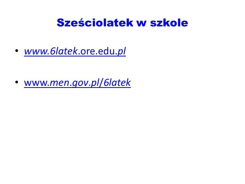 Sześciolatek w szkole www.6latek.ore.edu.pl www.6latek.ore.edu.pl www.men.gov.pl/6latek www.men.gov.pl/6latek
