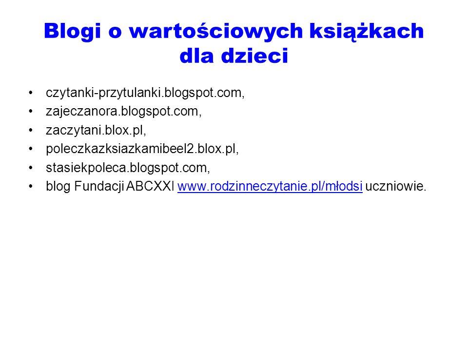 Blogi o wartościowych książkach dla dzieci czytanki-przytulanki.blogspot.com, zajeczanora.blogspot.com, zaczytani.blox.pl, poleczkazksiazkamibeel2.blo
