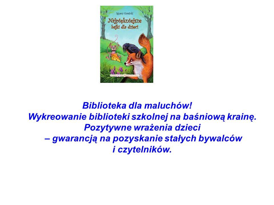 Biblioteka dla maluchów! Wykreowanie biblioteki szkolnej na baśniową krainę. Pozytywne wrażenia dzieci – gwarancją na pozyskanie stałych bywalców i cz