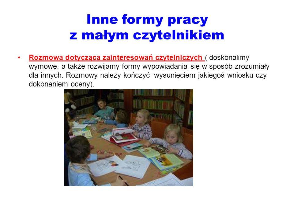 Inne formy pracy z małym czytelnikiem Rozmowa dotycząca zainteresowań czytelniczych ( doskonalimy wymowę, a także rozwijamy formy wypowiadania się w s
