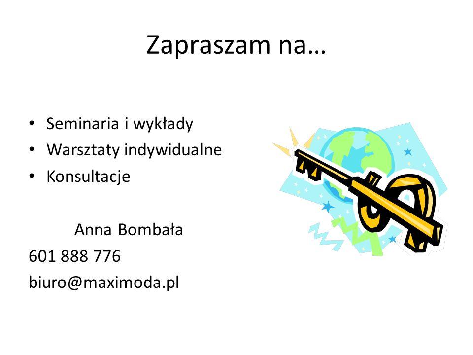 Zapraszam na… Seminaria i wykłady Warsztaty indywidualne Konsultacje Anna Bombała 601 888 776 biuro@maximoda.pl