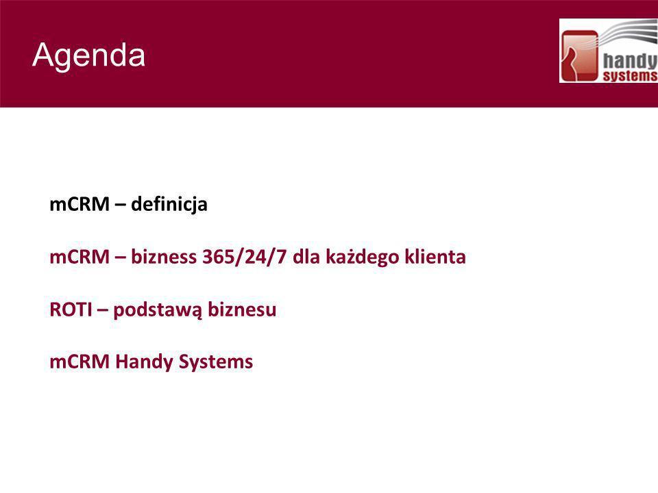 mCRM – definicja mCRM – bizness 365/24/7 dla każdego klienta ROTI – podstawą biznesu mCRM Handy Systems Contents Agenda