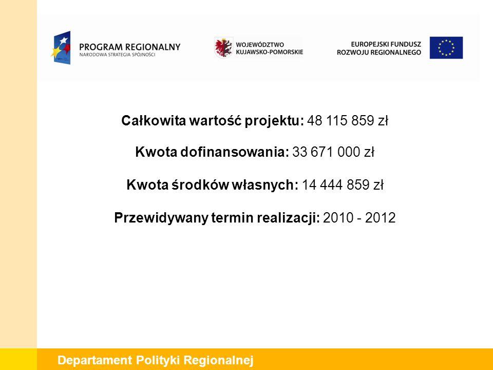Departament Polityki Regionalnej Całkowita wartość projektu: 48 115 859 zł Kwota dofinansowania: 33 671 000 zł Kwota środków własnych: 14 444 859 zł Przewidywany termin realizacji: 2010 - 2012
