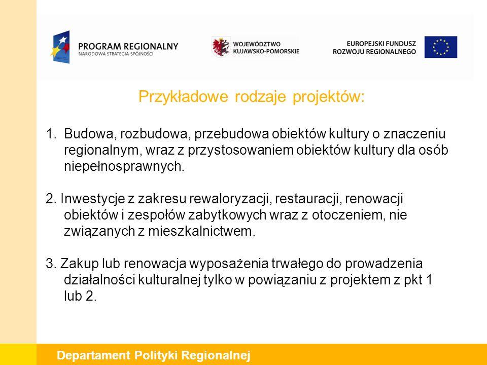 Departament Polityki Regionalnej Przykładowe rodzaje projektów: 1.Budowa, rozbudowa, przebudowa obiektów kultury o znaczeniu regionalnym, wraz z przystosowaniem obiektów kultury dla osób niepełnosprawnych.