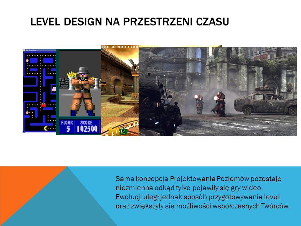 LEVEL DESIGN NA PRZESTRZENI CZASU Sama koncepcja Projektowania Poziomów pozostaje niezmienna odkąd tylko pojawiły się gry wideo.