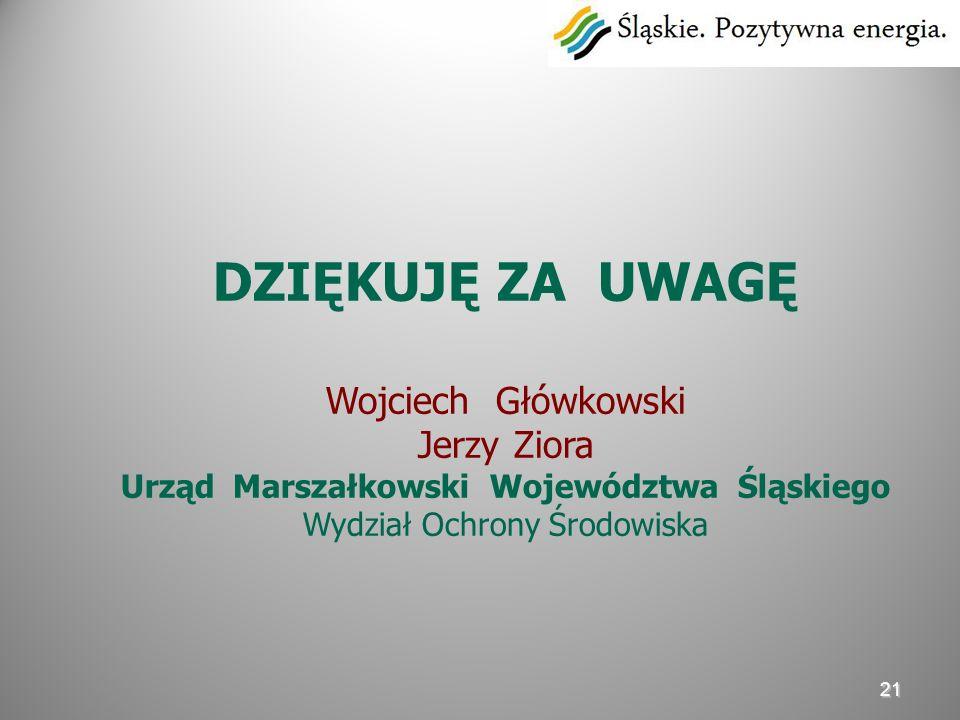21 DZIĘKUJĘ ZA UWAGĘ Wojciech Główkowski Jerzy Ziora Urząd Marszałkowski Województwa Śląskiego Wydział Ochrony Środowiska