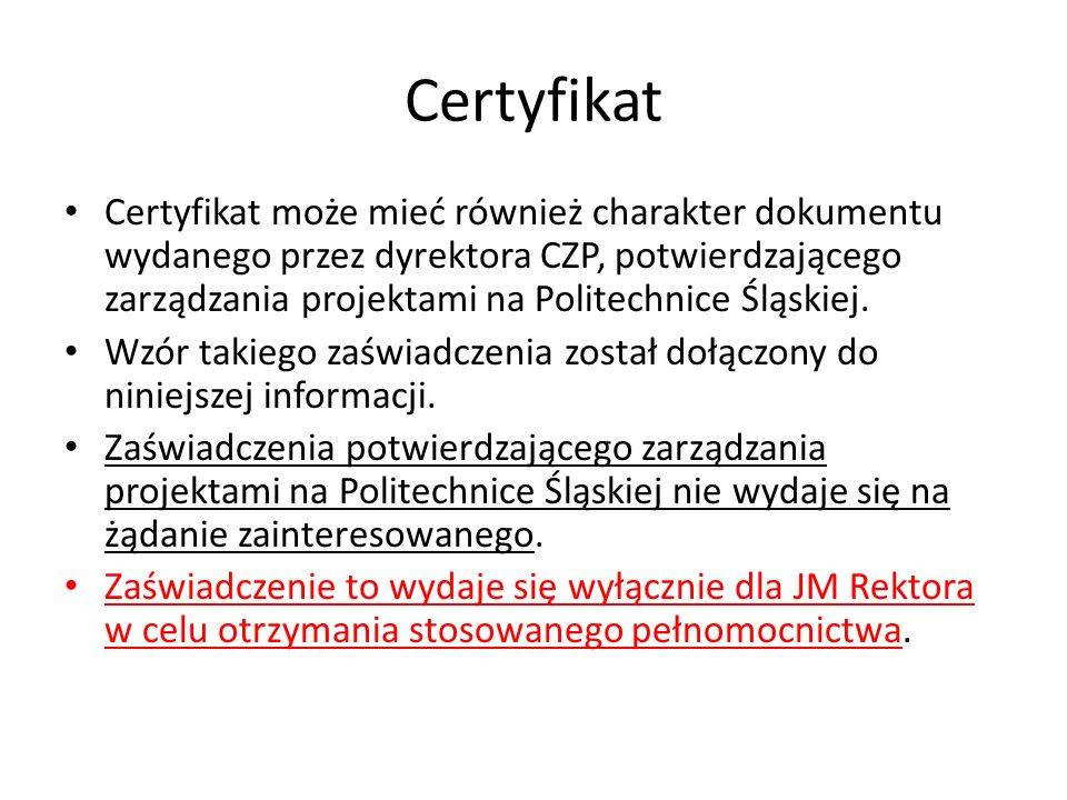 Certyfikat Certyfikat może mieć również charakter dokumentu wydanego przez dyrektora CZP, potwierdzającego zarządzania projektami na Politechnice Śląskiej.