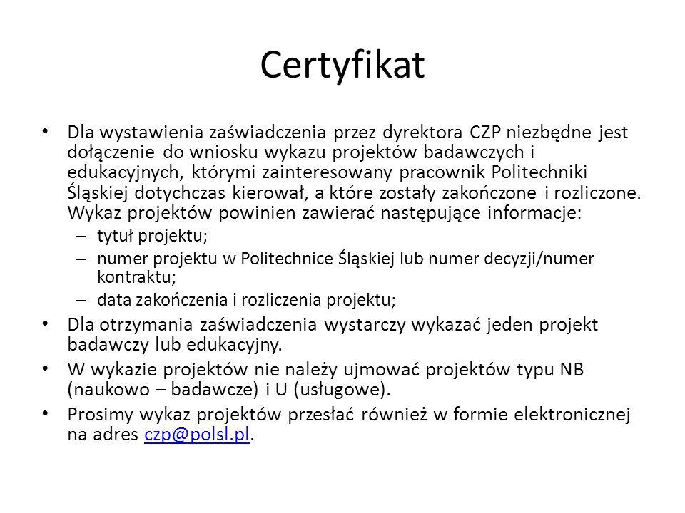 Certyfikat Dla wystawienia zaświadczenia przez dyrektora CZP niezbędne jest dołączenie do wniosku wykazu projektów badawczych i edukacyjnych, którymi zainteresowany pracownik Politechniki Śląskiej dotychczas kierował, a które zostały zakończone i rozliczone.