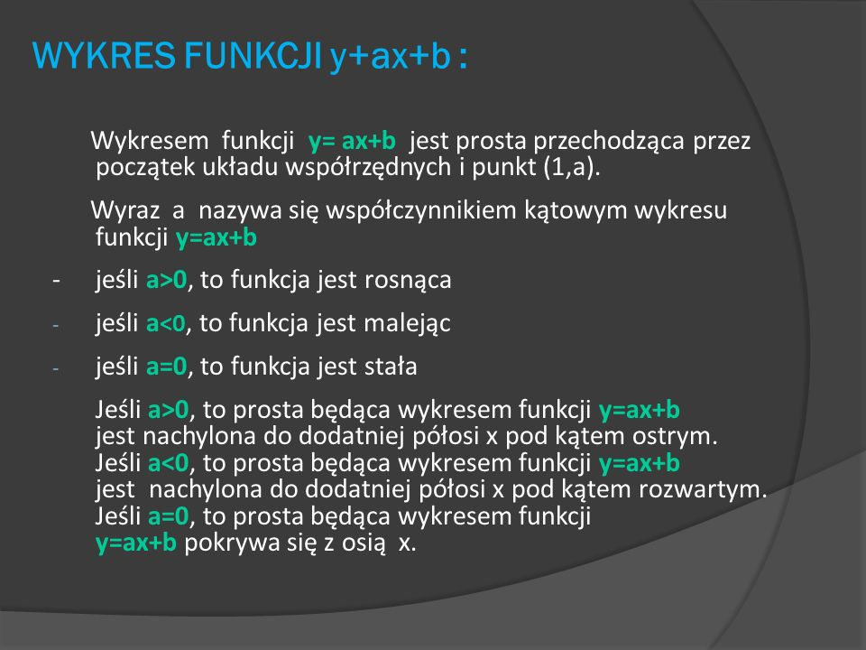 WYKRES FUNKCJI y+ax+b : Wykresem funkcji y= ax+b jest prosta przechodząca przez początek układu współrzędnych i punkt (1,a). Wyraz a nazywa się współc