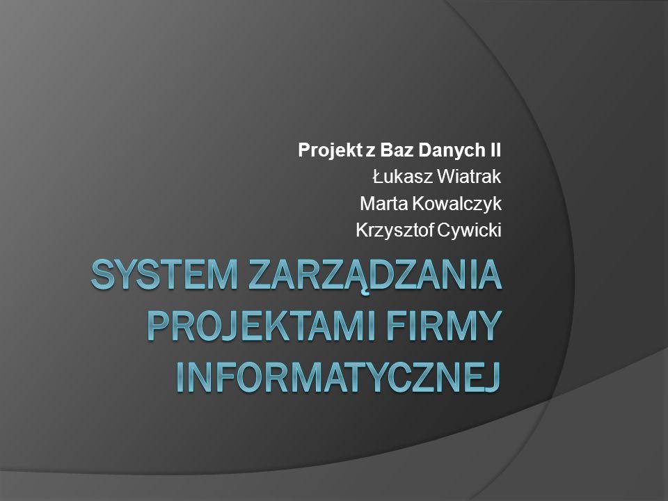 Projekt z Baz Danych II Łukasz Wiatrak Marta Kowalczyk Krzysztof Cywicki