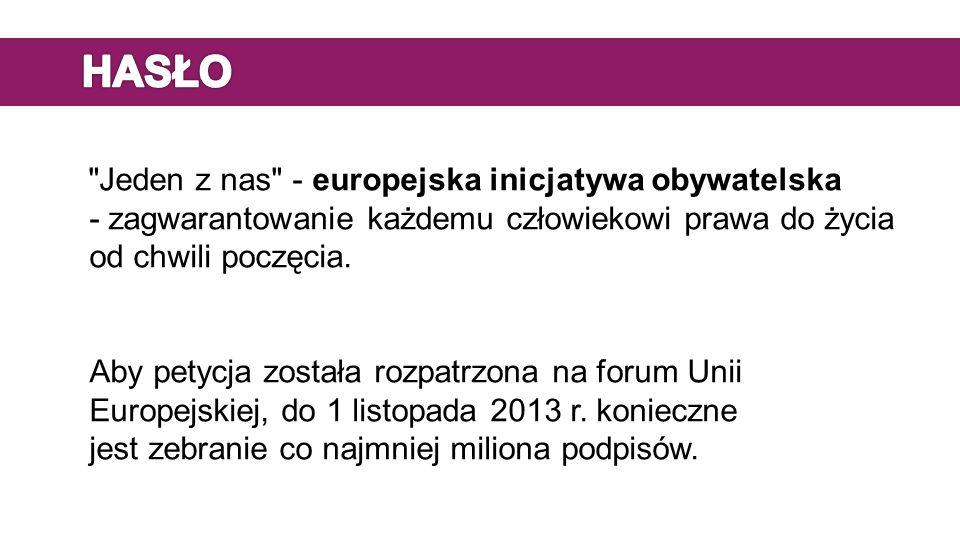 Jeden z nas - europejska inicjatywa obywatelska - zagwarantowanie każdemu człowiekowi prawa do życia od chwili poczęcia.