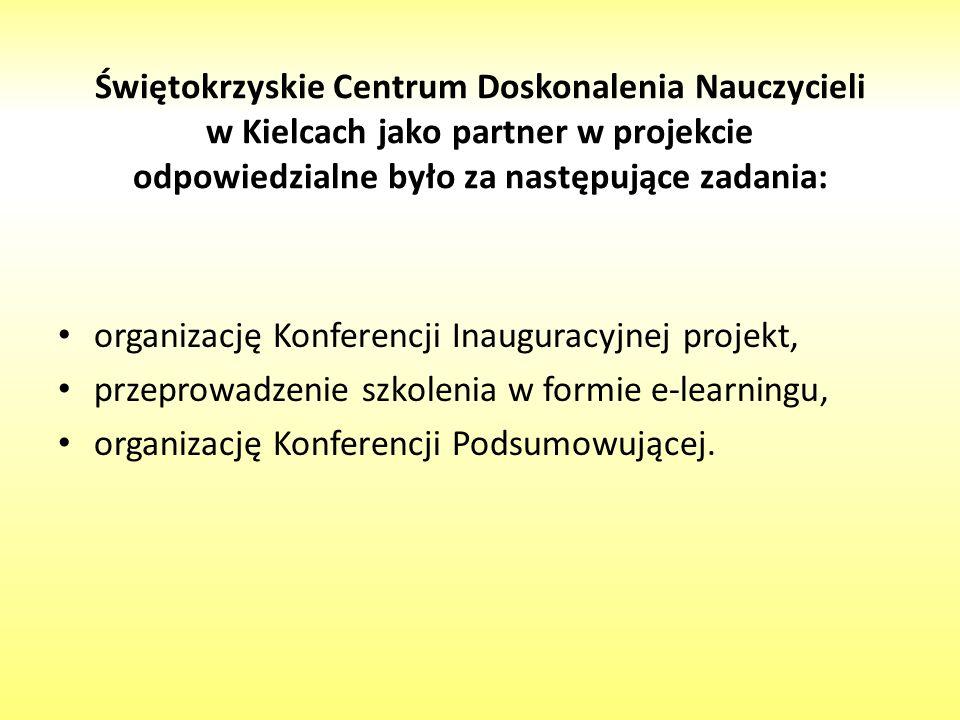 Świętokrzyskie Centrum Doskonalenia Nauczycieli w Kielcach jako partner w projekcie odpowiedzialne było za następujące zadania: organizację Konferencji Inauguracyjnej projekt, przeprowadzenie szkolenia w formie e-learningu, organizację Konferencji Podsumowującej.