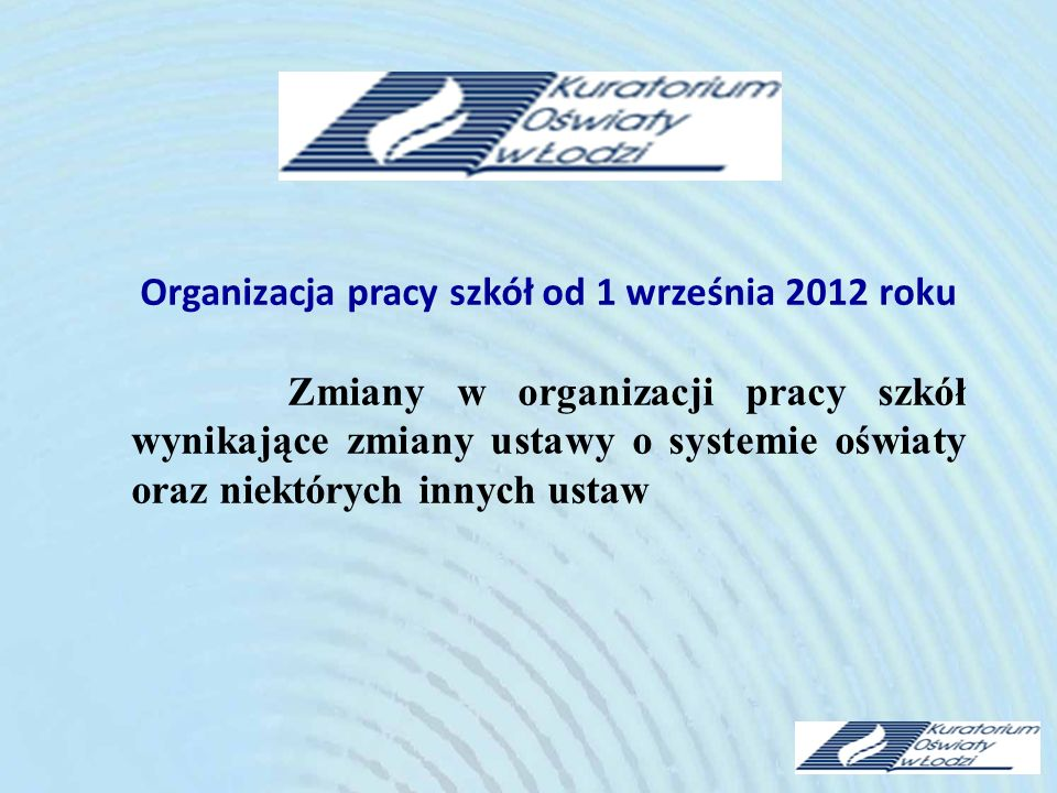 Organizacja pracy szkół od 1 września 2012 roku Zmiany w organizacji pracy szkół wynikające zmiany ustawy o systemie oświaty oraz niektórych innych us