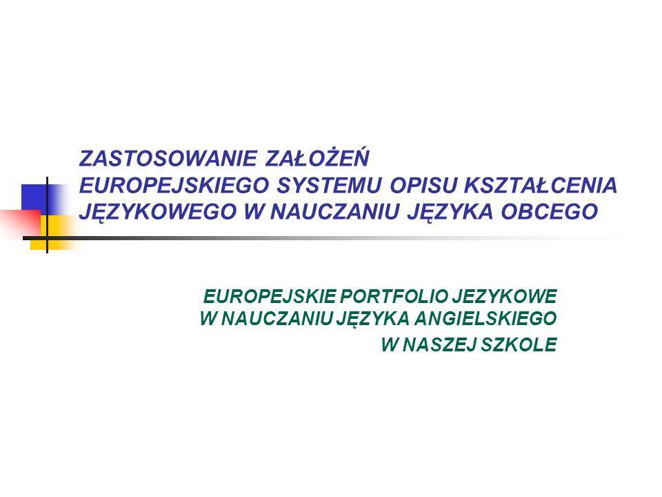 ZASTOSOWANIE ZAŁOŻEŃ EUROPEJSKIEGO SYSTEMU OPISU KSZTAŁCENIA JĘZYKOWEGO W NAUCZANIU JĘZYKA OBCEGO EUROPEJSKIE PORTFOLIO JEZYKOWE W NAUCZANIU JĘZYKA AN
