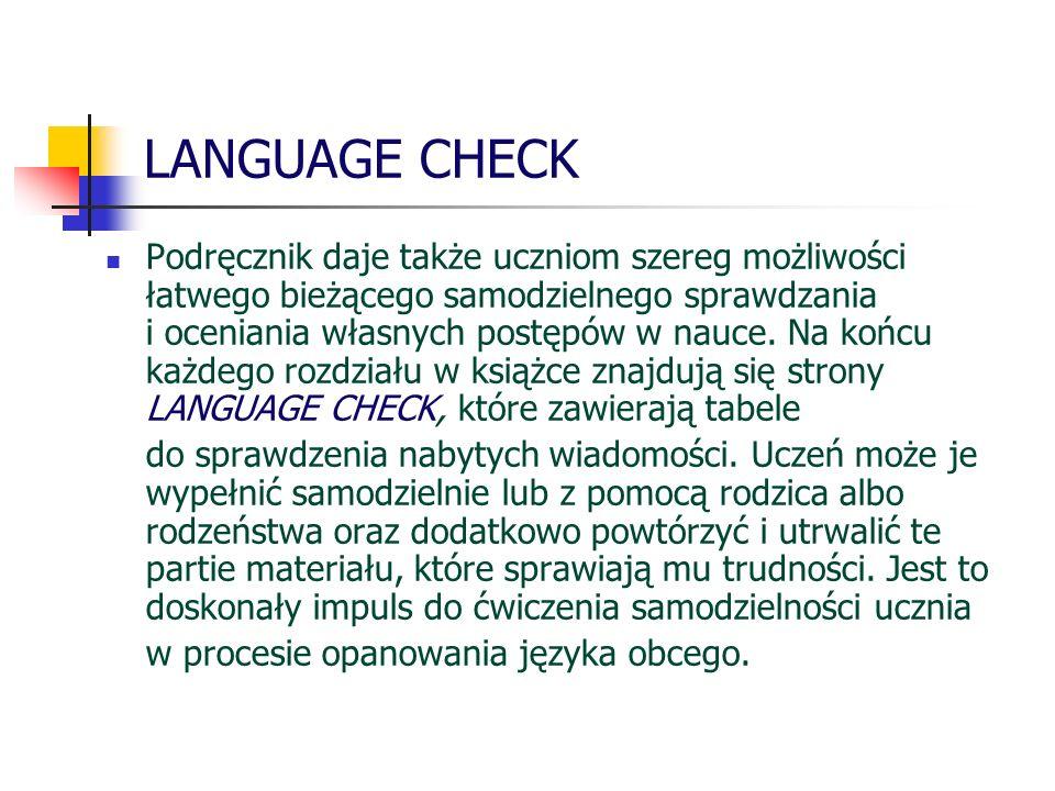 LANGUAGE CHECK Podręcznik daje także uczniom szereg możliwości łatwego bieżącego samodzielnego sprawdzania i oceniania własnych postępów w nauce. Na k