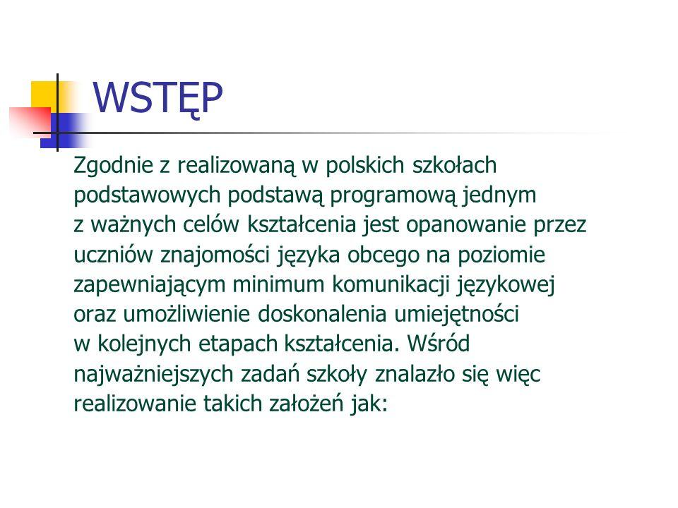 WSTĘP Zgodnie z realizowaną w polskich szkołach podstawowych podstawą programową jednym z ważnych celów kształcenia jest opanowanie przez uczniów znaj