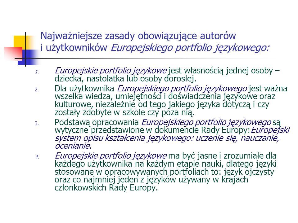 Najważniejsze zasady obowiązujące autorów i użytkowników Europejskiego portfolio językowego: 1. Europejskie portfolio językowe jest własnością jednej