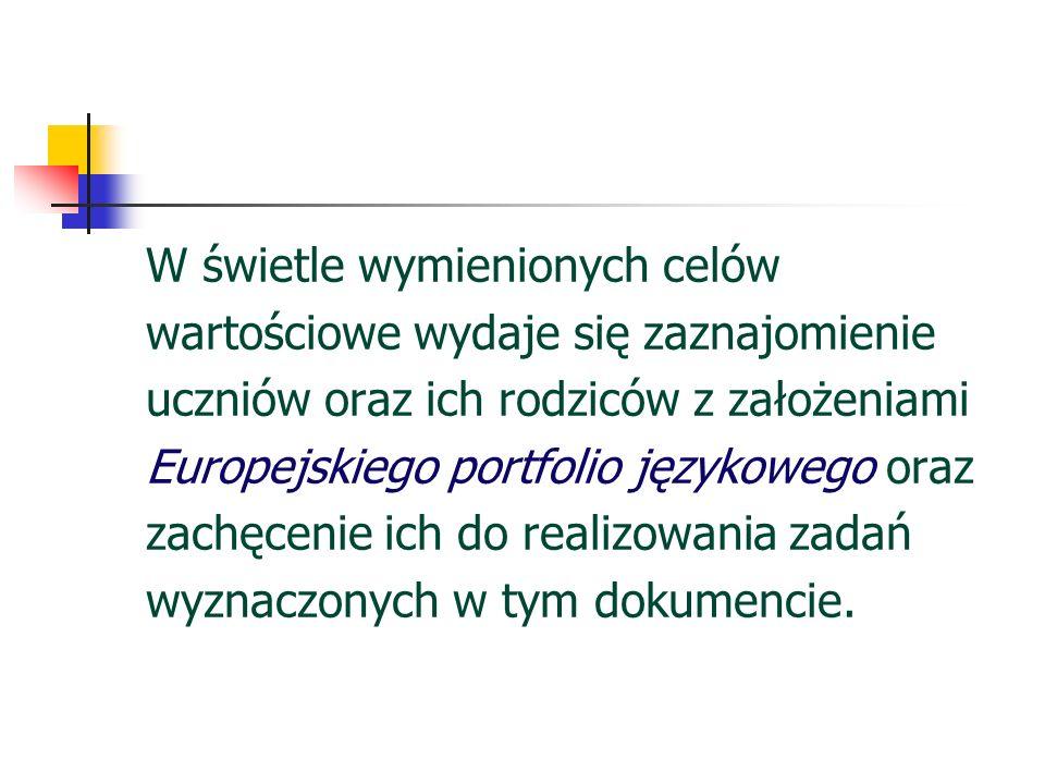W świetle wymienionych celów wartościowe wydaje się zaznajomienie uczniów oraz ich rodziców z założeniami Europejskiego portfolio językowego oraz zach