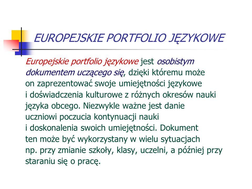 EUROPEJSKIE PORTFOLIO JĘZYKOWE Europejskie portfolio językowe jest osobistym dokumentem uczącego się, dzięki któremu może on zaprezentować swoje umiej