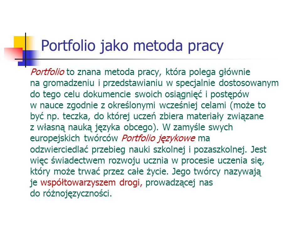 Portfolio jako metoda pracy Portfolio to znana metoda pracy, która polega głównie na gromadzeniu i przedstawianiu w specjalnie dostosowanym do tego ce